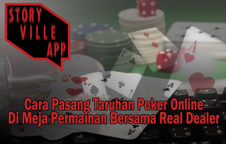 Poker Online Di Meja Permainan Bersama Real Dealer - StoryVilleApp